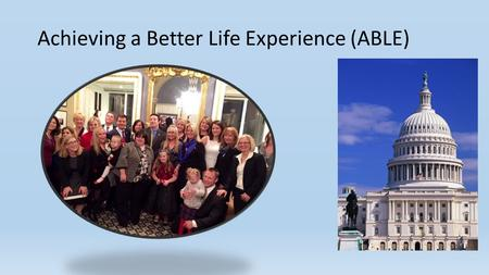 Achieving a Better Life Experience (ABLE). Agenda Federal ABLE Act Federal ABLE proposed regs State ABLE Implementation.
