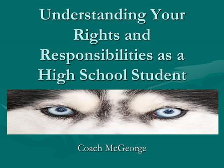 Understanding Your Rights and Responsibilities as a High School Student Coach McGeorge.
