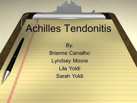 Achilles Tendonitis By: Brianne Carvalho Lyndsey Moore Lila Yoldi Sarah Yoldi.