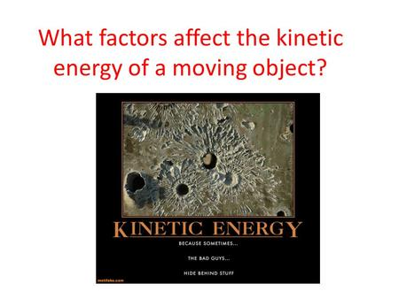 What factors affect the kinetic energy of a moving object?