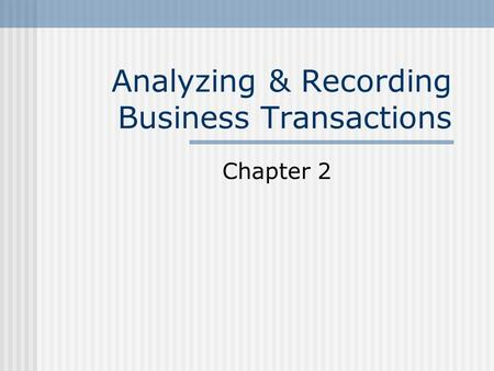 Analyzing & Recording Business Transactions Chapter 2.