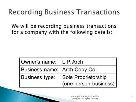 We will be recording business transactions for a company with the following details: Copyright © Houghton Mifflin Company. All rights reserved. 1-11-1.