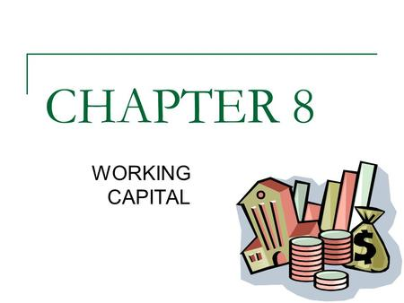 CHAPTER 8 WORKING CAPITAL. Working Capital Net short-term investment needed to carry on day-to-day activities Computed Current AssetsCurrent Liabilities.