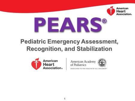 PEARS ® 1 Pediatric Emergency Assessment, Recognition, and Stabilization.