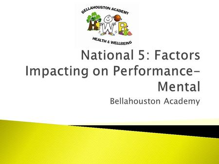 Bellahouston Academy.  Mental factors can have either a positive or a negative impact on performance.  The mental factors that we will be focussing.