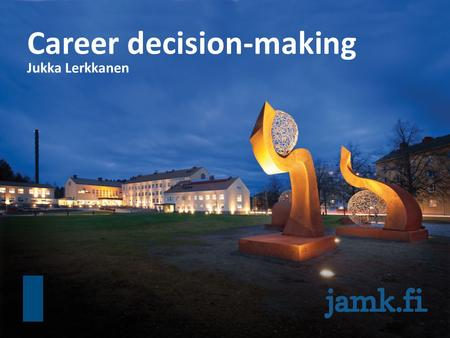 Career decision-making Jukka Lerkkanen. Guidance and counseling offer the possibility for students to explore realities and opportunities for their future.