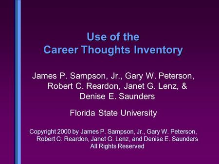 Use of the Career Thoughts Inventory James P. Sampson, Jr., Gary W. Peterson, Robert C. Reardon, Janet G. Lenz, & Denise E. Saunders Florida State University.