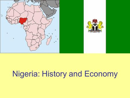 Nigeria: History and Economy. Nigeria: History There are a large number of ethnic groups in Nigeria Nigeria was once ruled by the British (2 colonies)