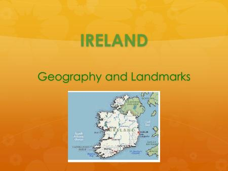 IRELAND Geography and Landmarks. Geography  Ireland is an island on the western edge of Europe.