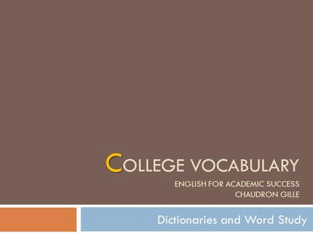 C OLLEGE VOCABULARY ENGLISH FOR ACADEMIC SUCCESS CHAUDRON GILLE Dictionaries and Word Study.