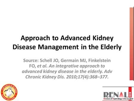 Approach to Advanced Kidney Disease Management in the Elderly Source: Schell JO, Germain MJ, Finkelstein FO, et al. An integrative approach to advanced.