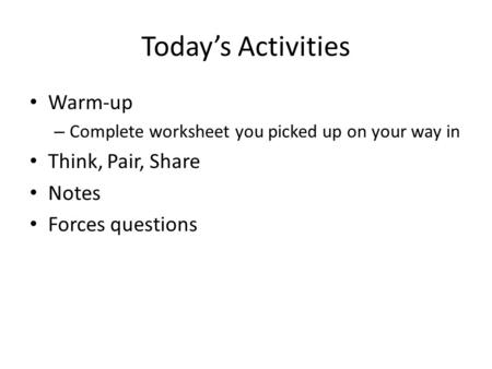 Today's Activities Warm-up Think, Pair, Share Notes Forces questions