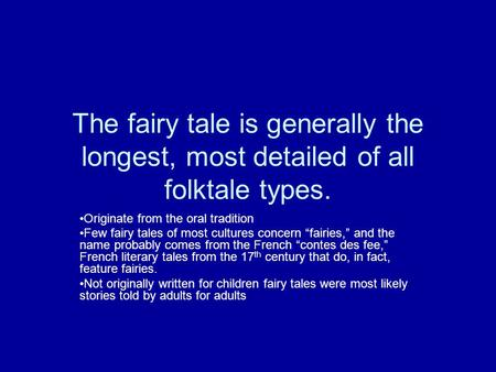 The fairy tale is generally the longest, most detailed of all folktale types. Originate from the oral tradition Few fairy tales of most cultures concern.