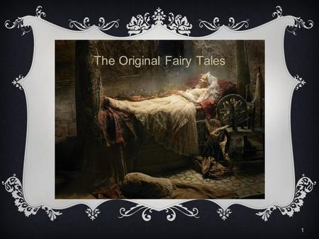 1 The Original Fairy Tales. 2 Fairy Tales  Fairy Tale: A fanciful tale of legendary deeds and creatures, usually intended for children.  What makes.