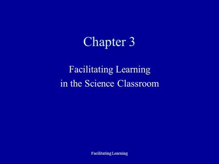 Facilitating Learning in the Science Classroom