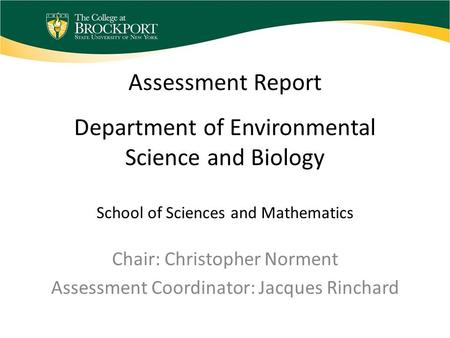 Assessment Report Department of Environmental Science and Biology School of Sciences and Mathematics Chair: Christopher Norment Assessment Coordinator: