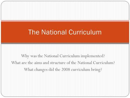Why was the National Curriculum implemented? What are the aims and structure of the National Curriculum? What changes did the 2008 curriculum bring? The.