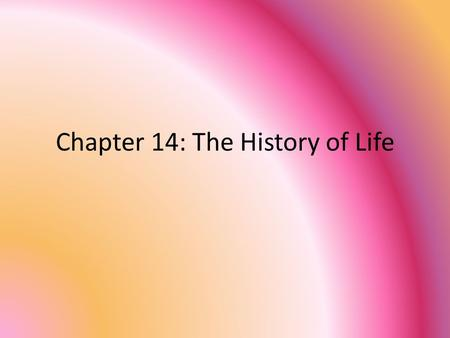 Chapter 14: The History of Life. 14.1 The Record of life.