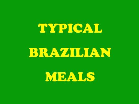 TYPICAL BRAZILIAN MEALS. Dear Enlgish friends! This presentation will show you how is the typical Brazilian meals, what we use to eat at breakfast, lunch,