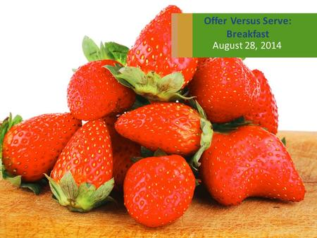 Offer Versus Serve: Breakfast August 28, 2014. Brought to You By: OVS: Breakfast