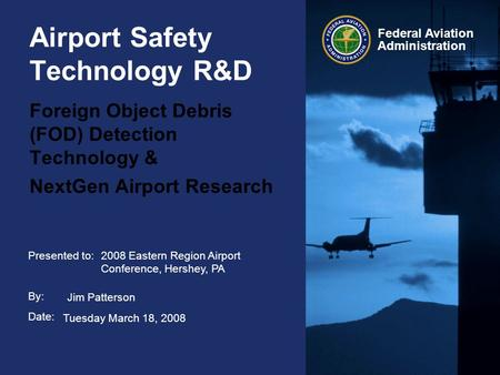Presented to: By: Date: Federal Aviation Administration Airport Safety Technology R&D Foreign Object Debris (FOD) Detection Technology & NextGen Airport.