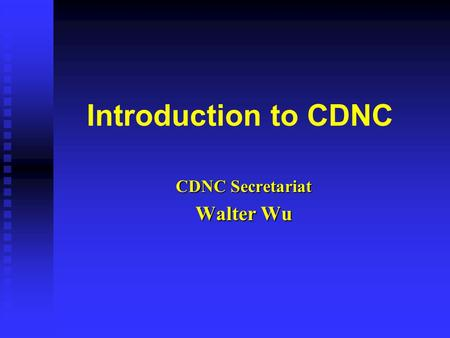 Introduction to CDNC CDNC Secretariat Walter Wu. What's CDNC n CDNC ( The Chinese Domain Name Consortium) was formally established on May 20, 2000. n.