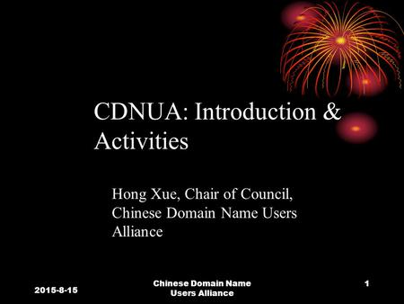 Chinese Domain Name Users Alliance 1 CDNUA: Introduction & Activities Hong Xue, Chair of Council, Chinese Domain Name Users Alliance 2015-8-15.