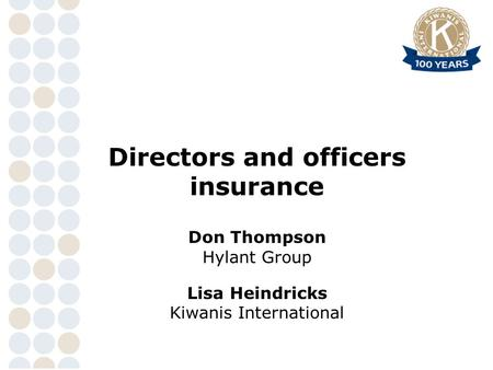 Safe? Directors and officers insurance Don Thompson Hylant Group Lisa Heindricks Kiwanis International.