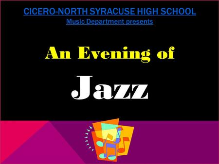 CICERO-NORTH SYRACUSE HIGH SCHOOL Music Department presents An Evening of Jazz.