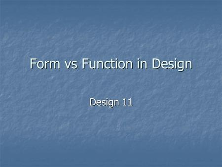 Form vs Function in Design Design 11. Form and Function Form – the way something looks Form – the way something looks Function – the way something works.