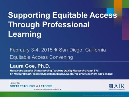 Supporting Equitable Access Through Professional Learning February 3-4, 2015  San Diego, California Equitable Access Convening Laura Goe, Ph.D. Research.