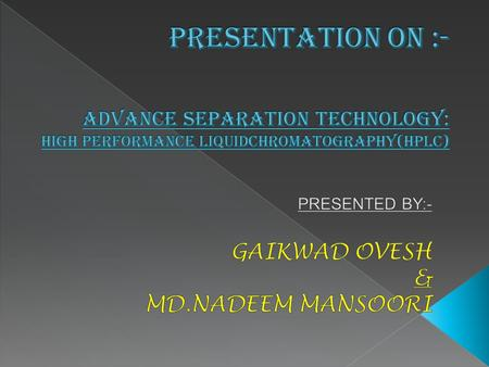 PRESENTED BY:- GAIKWAD OVESH & MD.NADEEM MANSOORI