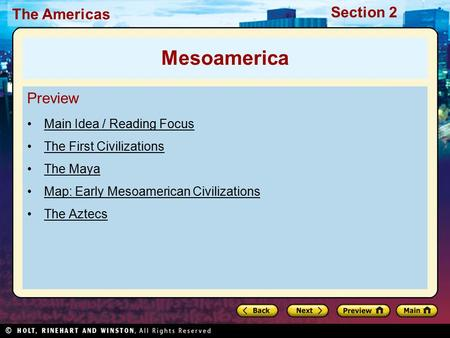 The Americas Section 2 Preview Main Idea / Reading Focus The First Civilizations The Maya Map: Early Mesoamerican Civilizations The Aztecs Mesoamerica.