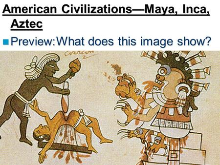 a glimpse at the aztec and inca civilization What the ancients did for us the aztecs, maya, and incas documentary english part 1 the mayans, aztecs, and incas are the best known and offer a broad understanding of early life in these areas category entertainment license ancient civilizations : inca and mayan empires.