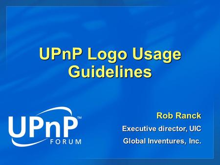 UPnP Logo Usage Guidelines Rob Ranck Executive director, UIC Global Inventures, Inc.