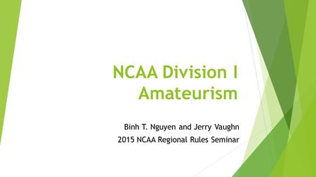 NCAA Division I Amateurism Binh T. Nguyen and Jerry Vaughn 2015 NCAA Regional Rules Seminar.