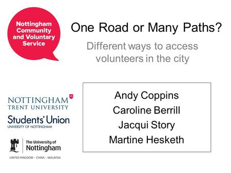 One Road or Many Paths? Andy Coppins Caroline Berrill Jacqui Story Martine Hesketh Different ways to access volunteers in the city.