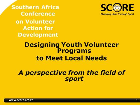 Southern Africa Conference on Volunteer Action for Development Designing Youth Volunteer Programs to Meet Local Needs A perspective from the field of sport.