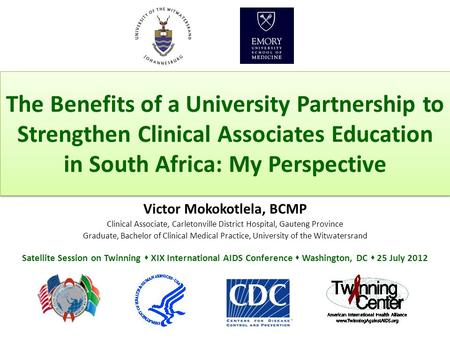 The Benefits of a University Partnership to Strengthen Clinical Associates Education in South Africa: My Perspective Victor Mokokotlela, BCMP Clinical.