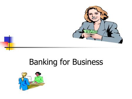 Banking for Business. Overview Banking Services for Business Money Transmission Advice International Services Loans Leasing Night Safe Facility Paypath.