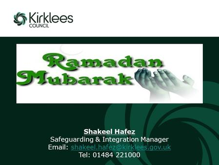 A presentation to: Shakeel Hafez Safeguarding & Integration Manager   Tel: 01484 221000.