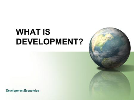 WHAT IS DEVELOPMENT? Development Economics.