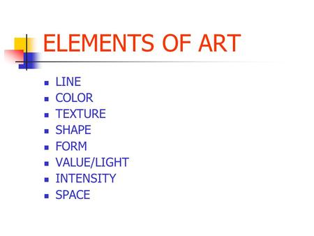ELEMENTS OF ART LINE COLOR TEXTURE SHAPE FORM VALUE/LIGHT INTENSITY