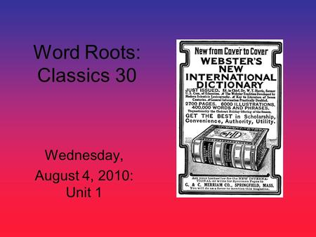 Word Roots: Classics 30 Wednesday, August 4, 2010: Unit 1.