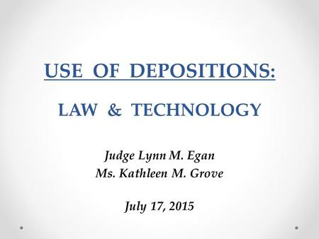 USE OF DEPOSITIONS: LAW & TECHNOLOGY