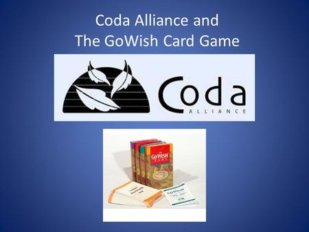 Coda Alliance and The GoWish Card Game. The History and Development of the GoWish Card Game It Began with Coda Alliance – A non-profit organization established.