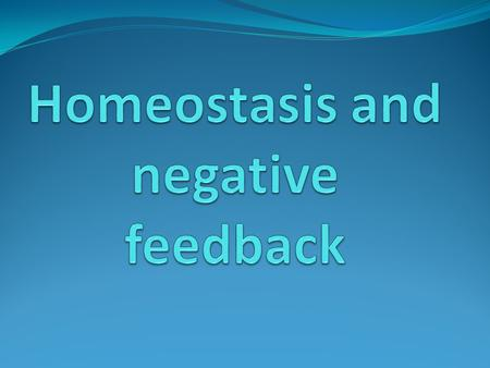 Homeostasis and negative feedback