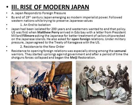 III. RISE OF MODERN JAPAN A. Japan Responds to Foreign Pressure By end of 19 th century Japan emerging as modern imperialist power. Followed western nations.