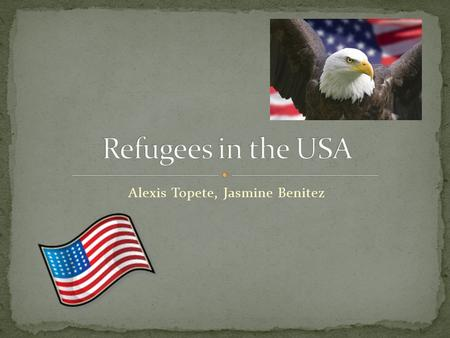 "Alexis Topete, Jasmine Benitez. Refugee: ""any person who, owing to a well founded fear of being persecuted for reasons of race, religion, nationality,"
