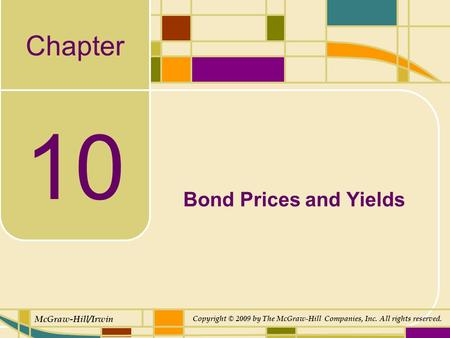Chapter McGraw-Hill/Irwin Copyright © 2009 by The McGraw-Hill Companies, Inc. All rights reserved. 10 Bond Prices and Yields.